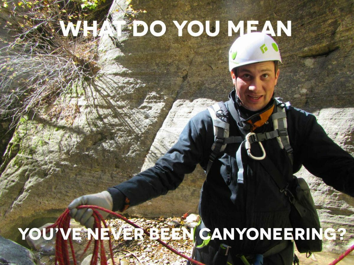 What do you mean you've never been canyoneering?